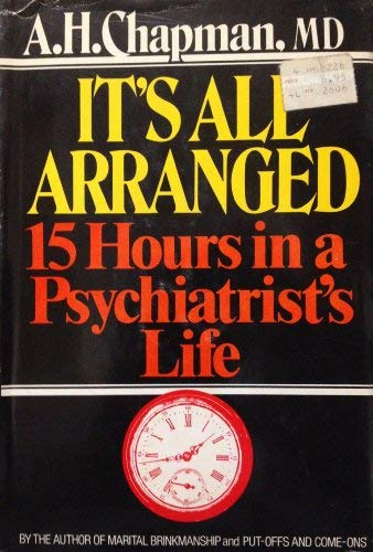 It's All Arranged : 15 Hours in a Psychiatrist's Life: Chapman, A. H., M.D.