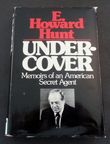 Undercover: Memoirs of an American Secret Agent: Hunt, E. Howard