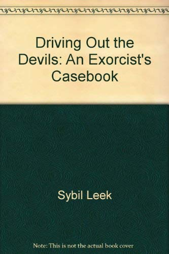 Driving Out the Devils : An Exorcist's Casebook