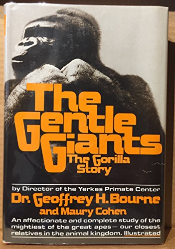 The Gentle Giants: The Gorilla Story: Bourne, Dr. Geoffrey H.; Cohen, Maury