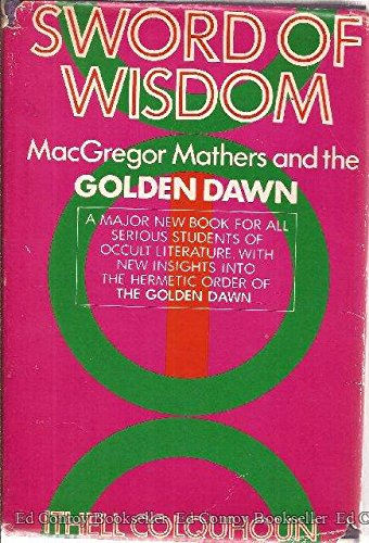 "Sword of Wisdom - MacGregor Mathers and ""The Golden Dawn"": Colquhoun, Ithell"