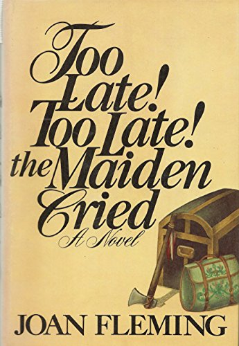 Too Late! Too Late! The Maiden Cried: Fleming, Joan