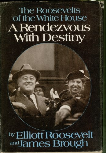 A Rendezvous with Destiny: The Roosevelts of the White House: Elliott Roosevelt; James Brough