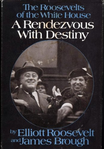 A Rendezvous with Destiny : The Roosevelts: Elliott Roosevelt; James