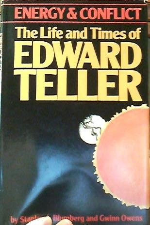 Energy And Conflict: The Life And Times Of Edward Teller (signed by Teller): BLUMBERG, STANLEY A. &...