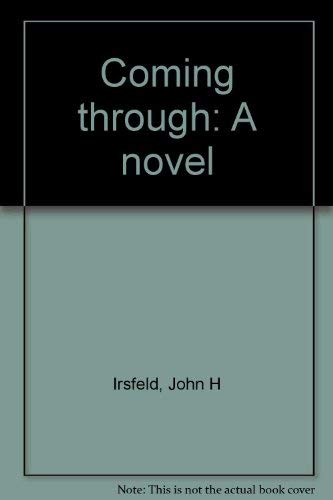 COMING THROUGH; .Signed. *: IRSFELD, John H.