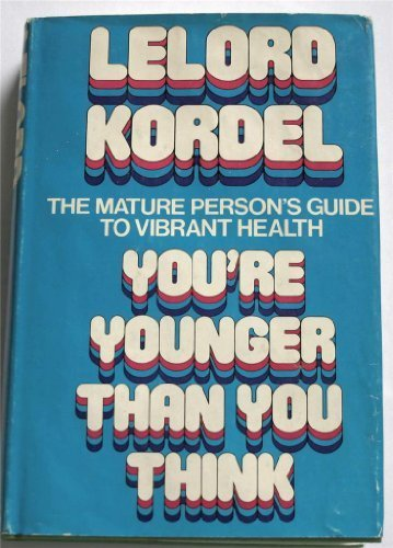 9780399115660: You're younger than you think: The mature person's guide to vibrant health
