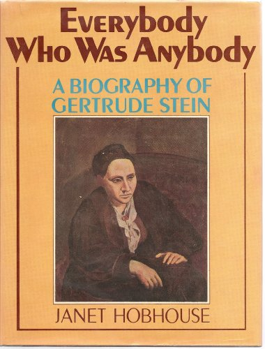 Everybody Who Was Anybody: A Biography of Gertrude Stein: Hobhouse, Janet