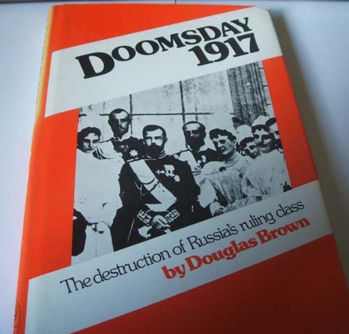 Doomsday 1917: The Destruction of Russia's Ruling Class
