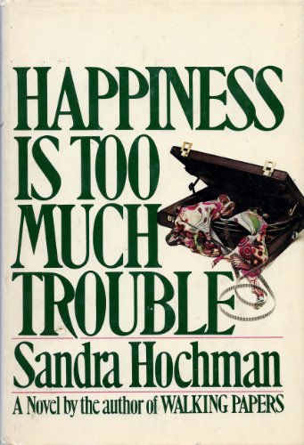 9780399116384: Happiness Is Too Much Trouble