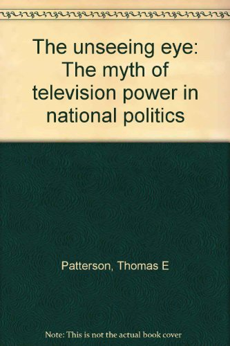 9780399116933: The unseeing eye: The myth of television power in national politics