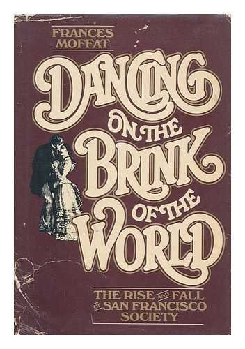 Dancing on the Brink of the World: The Rise and Fall of San Francisco Society