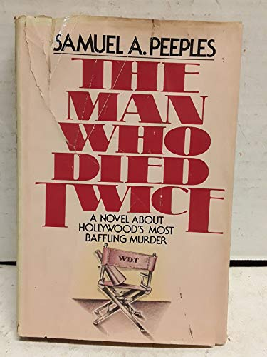 The man who died twice: A novel about Hollywood's most baffling murder: Samuel Anthony Peeples