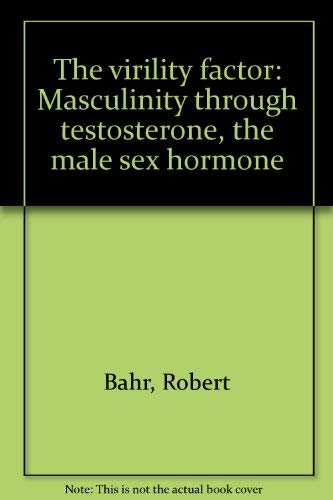 9780399118081: The virility factor: Masculinity through testosterone, the male sex hormone