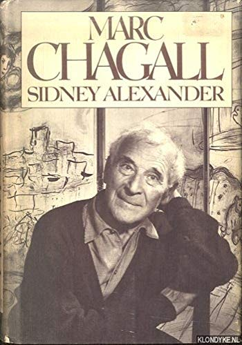 Marc Chagall: A Biography: Alexander, Sidney
