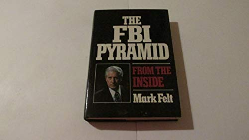 The FBI pyramid from the inside: Felt, W. Mark