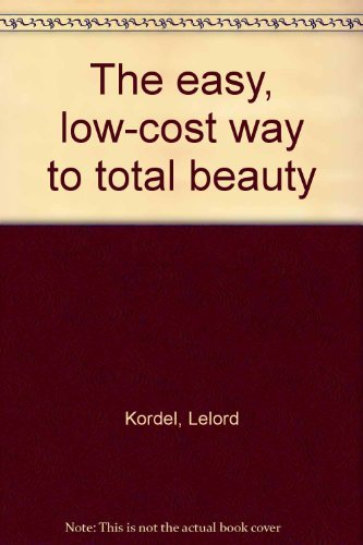 The easy, low-cost way to total beauty: Kordel, Lelord