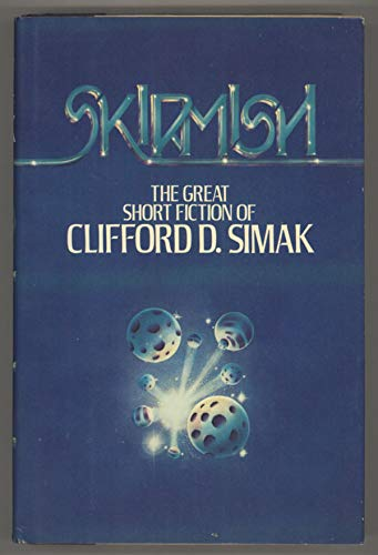 Skirmish: The great short fiction of Clifford: Simak, Clifford D