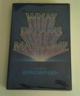 What Dreams May Come: A Novel: Matheson, Richard,