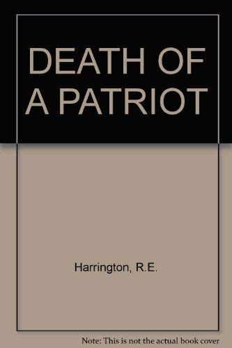 Death of a patriot: A novel: Harrington, R. E
