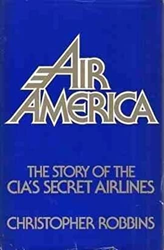 Air America: The Story of the CIA's Secret Airlines: Robbins, Christopher