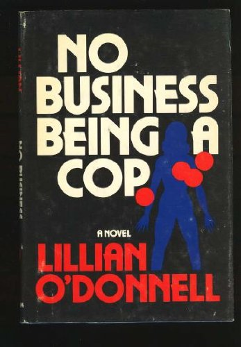 No Business Being a Cop: O'Donnell, Lillian