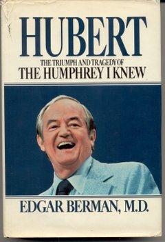 Hubert: The Triumph and Tragedy of the Humphrey I Knew: Berman, Edgar
