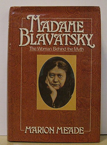 Madame Blavatsky, the woman behind the myth: Meade, Marion