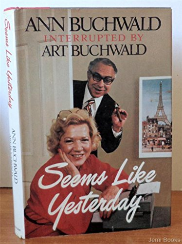 Seems Like Yesterday: Buchwald, Ann; (interrupted by) Buchwald, Art