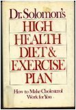 9780399124501: Dr. Solomon's High Health Diet and Exercise Plan: How to Make Cholesterol Work for You