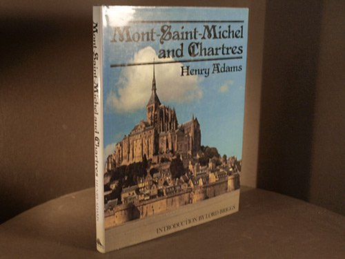 MONT-SAINT MICHEL AND CHARTRES: Adams, Henry