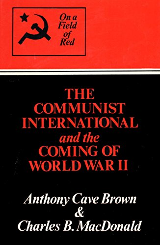 On a Field of Red: The Communist International and the Coming of World War II.