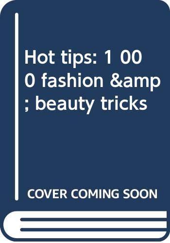 9780399125805: Hot tips: 1,000 fashion & beauty tricks