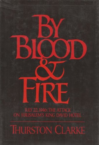 9780399126055: By Blood & Fire July 22, 1946: The Attack on the King David Hotel