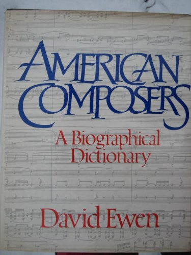 American Composers : A Biographical Dictionary: Ewen, David