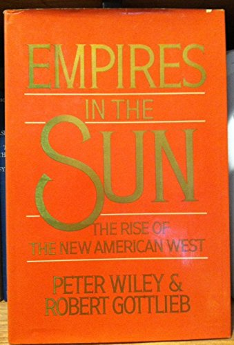 Empires In The Sun: The Rise Of The New American West (signed): WILEY, PETER & GOTTLIEB, ROBERT