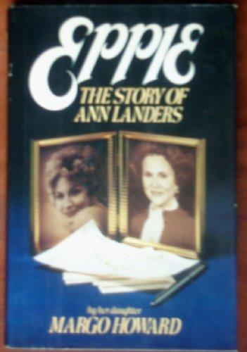 Eppie: The Story of Ann Landers: Howard, Margo