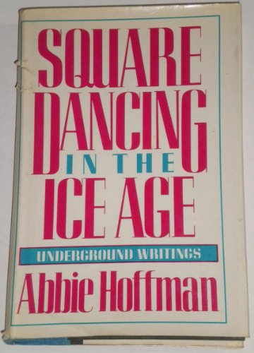 Square Dancing in the Ice Age. Underground Writings