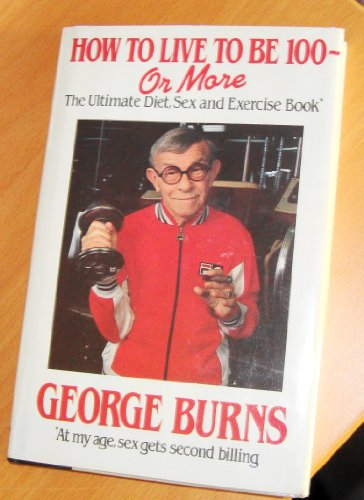 How to Live to Be 100: George Burns