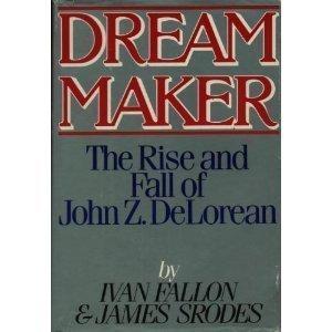 9780399128219: Dream Maker: The Rise and Fall of John Z Delorean