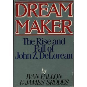 Dream Maker: The Rise and Fall of John Z. DeLorean: Fallon and Srodes