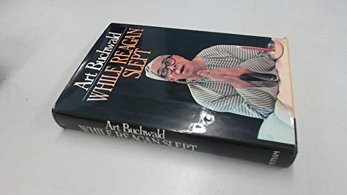 While Reagan Slept: Buchwald, Art