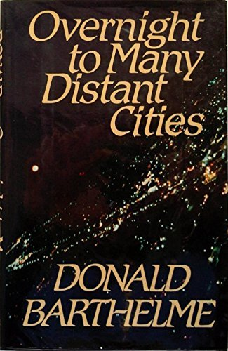 Overnight to Many Distant Cities: Barthelme, Donald