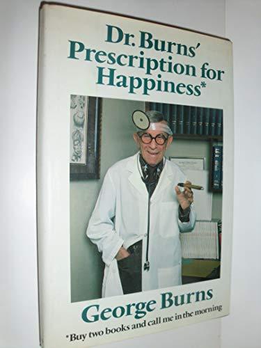DR. BURNS' PRESCRIPTION FOR HAPPINESS: Burns, George
