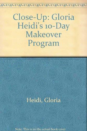 Close-Up: Gloria Heidi's 10-Day Makeover Program: Heidi, Gloria