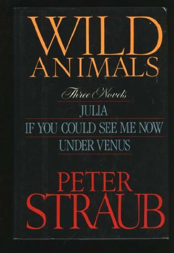 Wild Animals: Three Novels : Julia, If You Could See Me Now, Under Venus ( SIGNED )