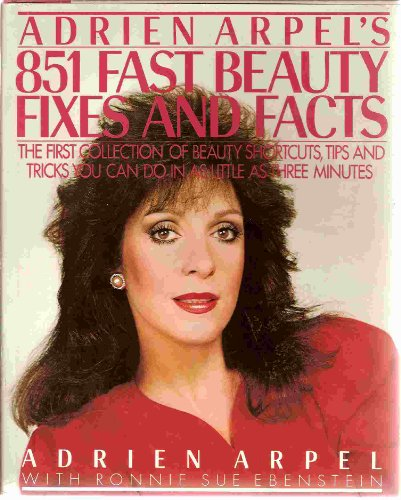 Adrien Arpel's 851 Fast Beauty Fixes And Facts (9780399130168) by Arpel, Adrien