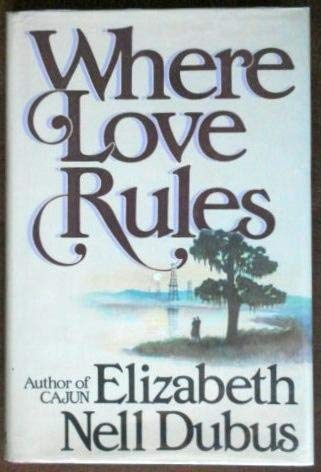 Where Love Rules: Dubus, Elizabeth Nell