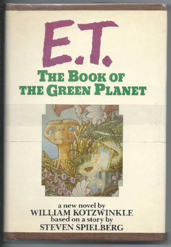 E. T, the Book of the Green Planet : a New Novel / by William Kotzwinkle ; Based on a Story by ...