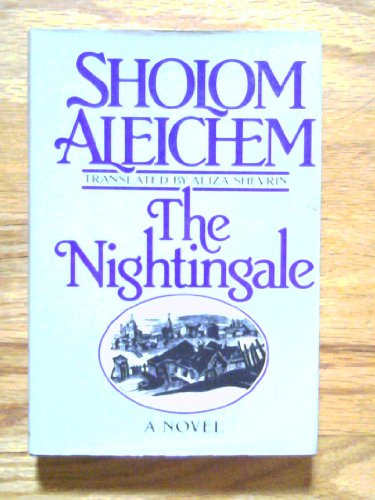 The Nightingale : Or the Saga of: Sholem Aleichem